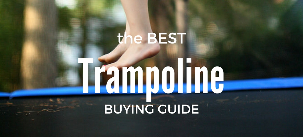 The Best Trampoline Reviews: Your Top 10 Guide for 2020